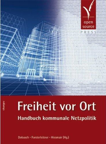 Freiheit vor Ort: Handbuch kommunale Netzpolitik   Freie Netze. Freies Wissen