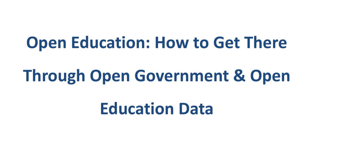 Open Education: How to Get There Through Open Government & Open Education Data